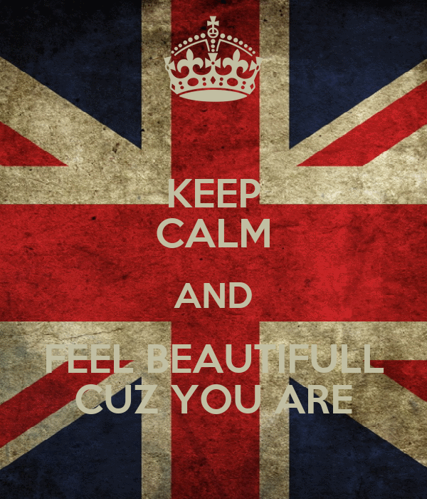 KEEP CALM AND FEEL BEAUTIFULL CUZ YOU ARE