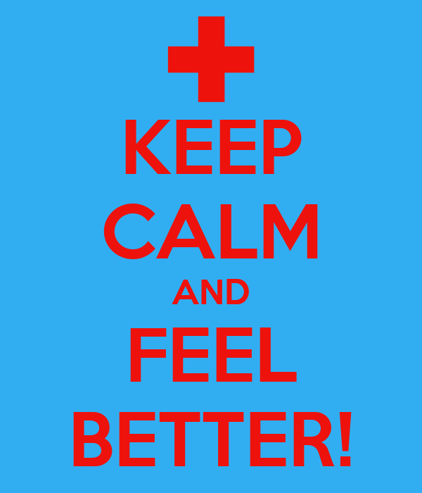 KEEP CALM AND FEEL BETTER!