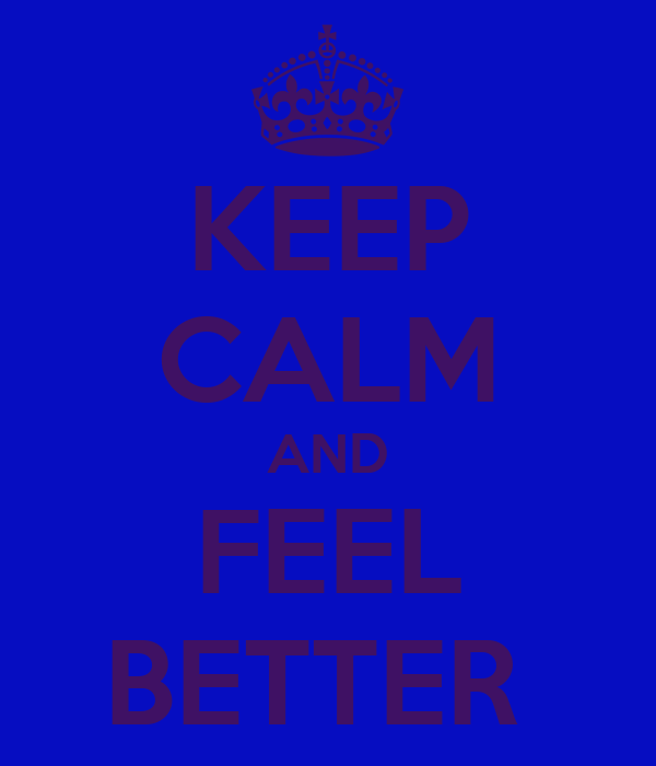 KEEP CALM AND FEEL BETTER