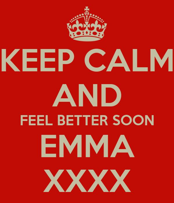 KEEP CALM AND FEEL BETTER SOON EMMA XXXX