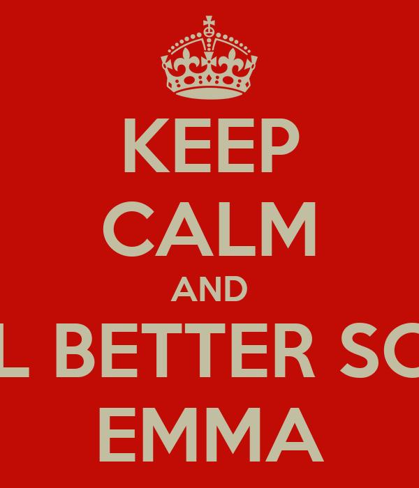 KEEP CALM AND FEEL BETTER SOON EMMA