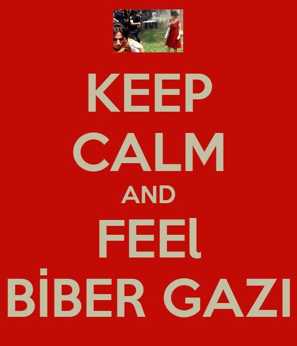 KEEP CALM AND FEEl BİBER GAZI