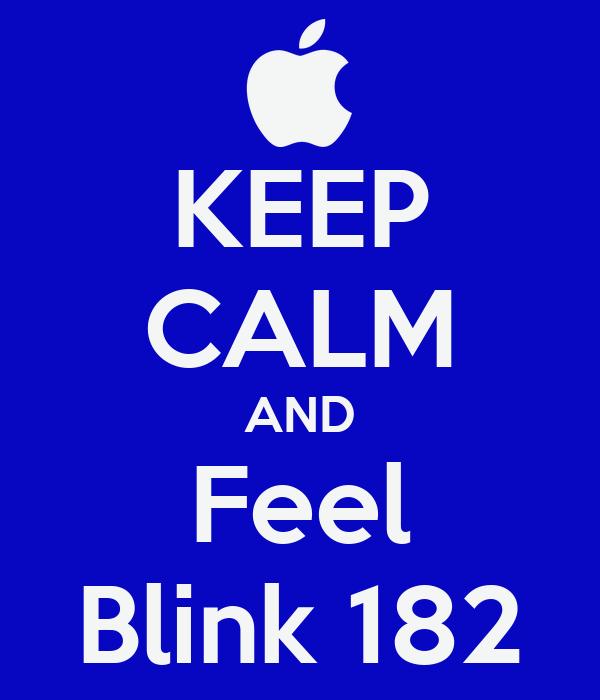KEEP CALM AND Feel Blink 182