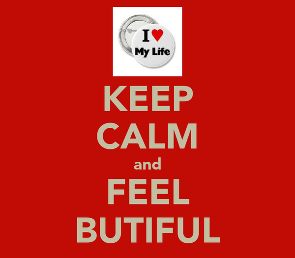 KEEP CALM and FEEL BUTIFUL