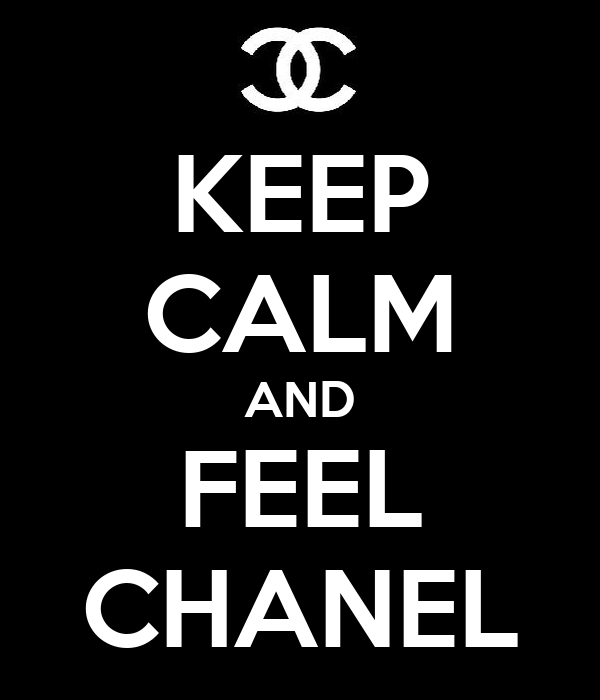KEEP CALM AND FEEL CHANEL