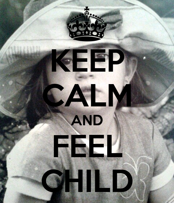 KEEP CALM AND FEEL CHILD