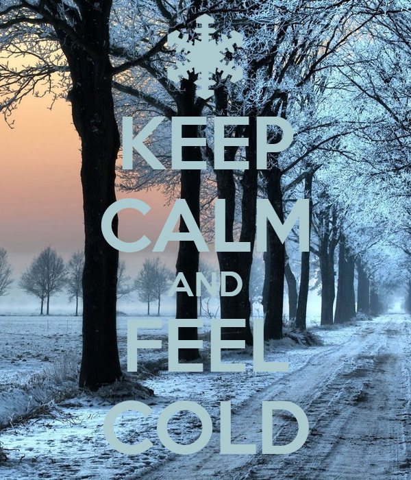 KEEP CALM AND FEEL COLD