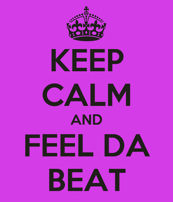 KEEP CALM AND FEEL DA BEAT