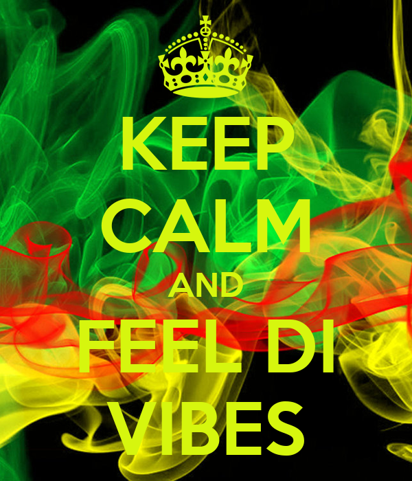 KEEP CALM AND FEEL DI VIBES