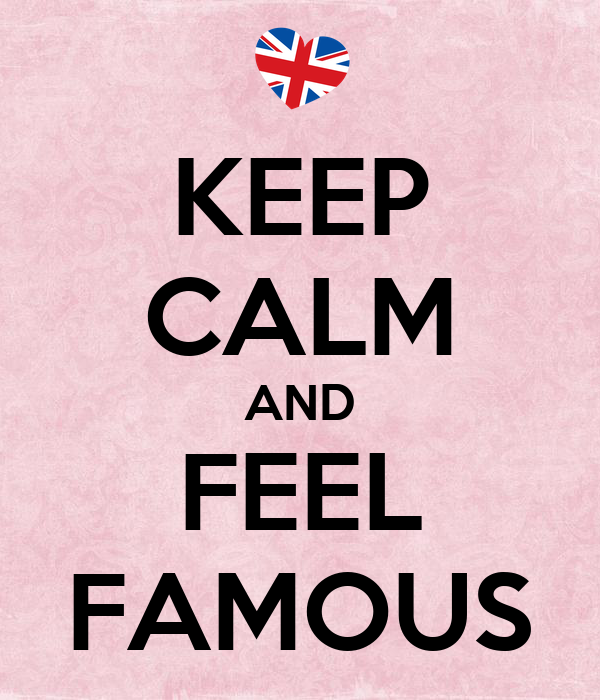 KEEP CALM AND FEEL FAMOUS