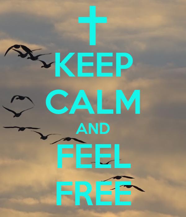 KEEP CALM AND FEEL FREE
