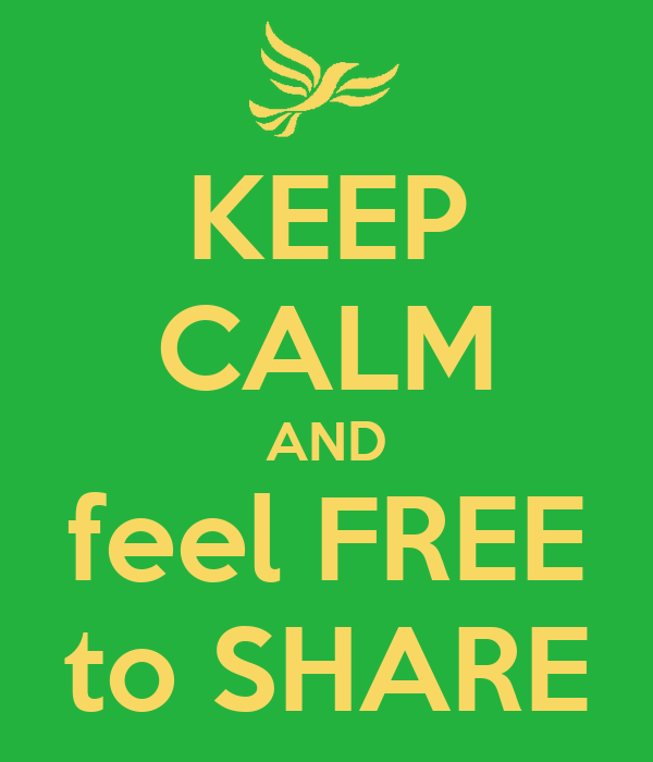 KEEP CALM AND feel FREE to SHARE