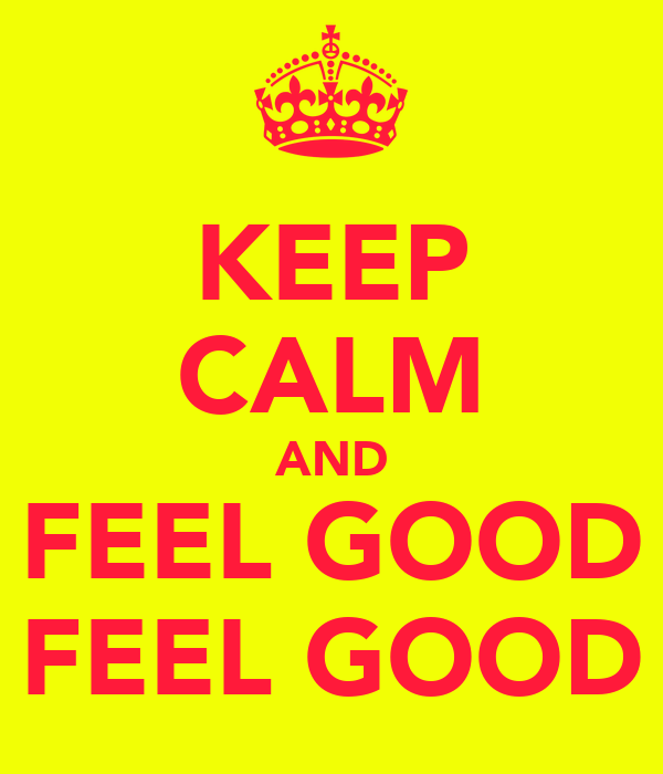 KEEP CALM AND FEEL GOOD FEEL GOOD