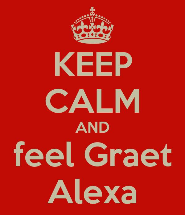 KEEP CALM AND feel Graet Alexa