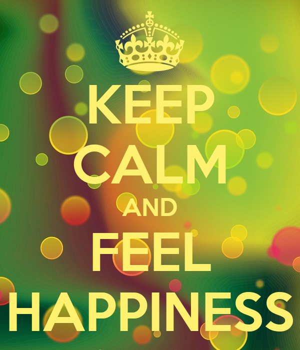 KEEP CALM AND FEEL HAPPINESS