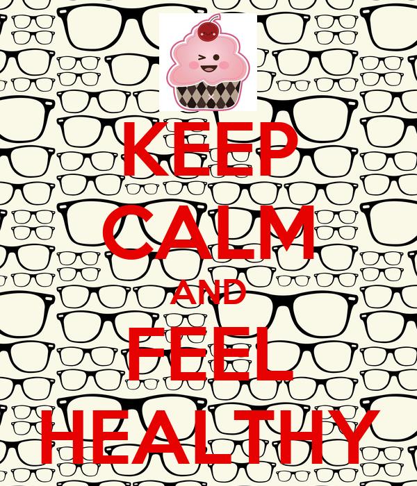 KEEP CALM AND FEEL HEALTHY