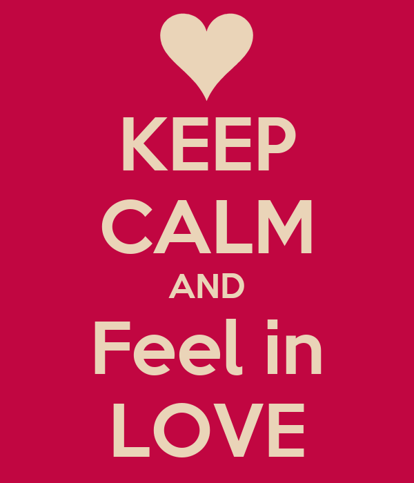 KEEP CALM AND Feel in LOVE