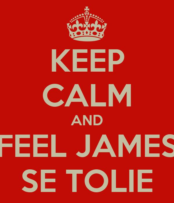 KEEP CALM AND FEEL JAMES SE TOLIE
