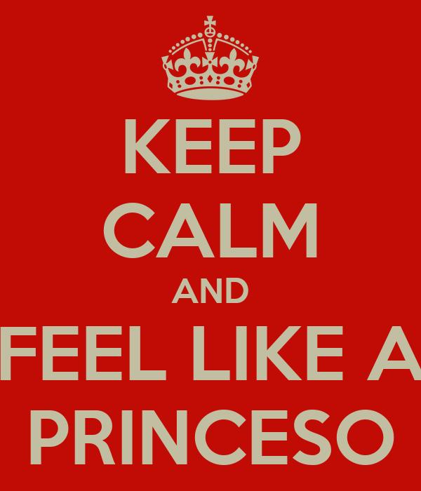 KEEP CALM AND FEEL LIKE A PRINCESO