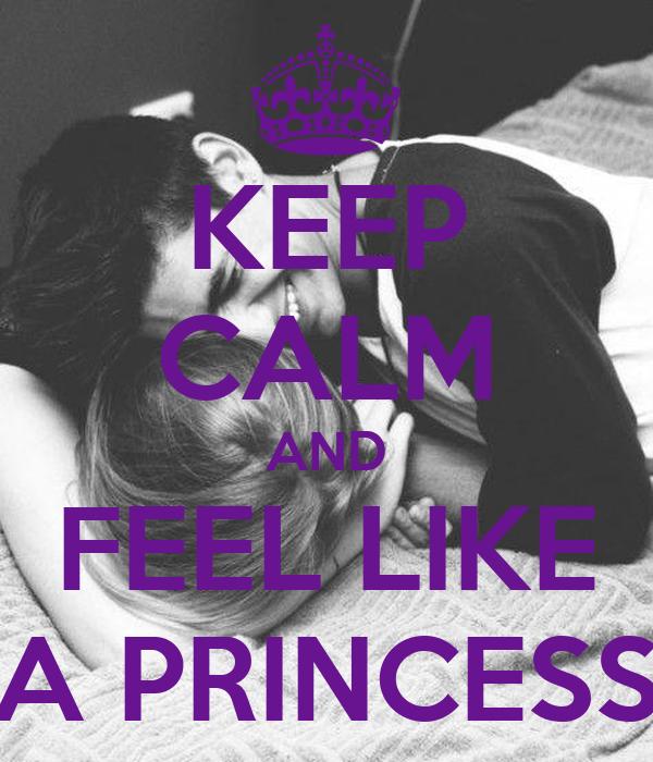 KEEP CALM AND FEEL LIKE A PRINCESS