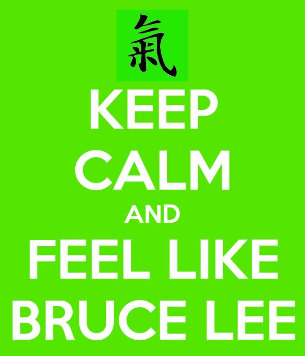 KEEP CALM AND FEEL LIKE BRUCE LEE
