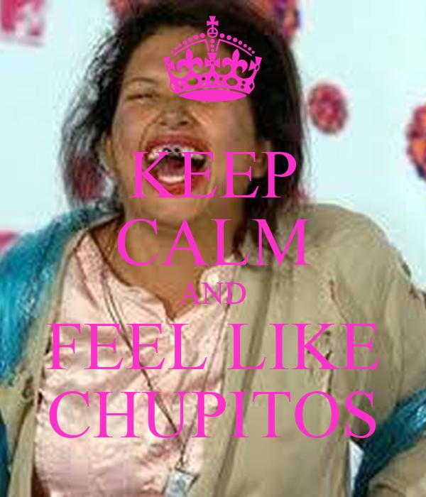 KEEP CALM AND FEEL LIKE CHUPITOS