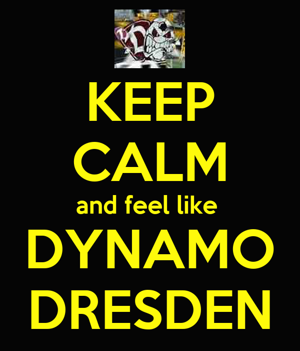 KEEP CALM and feel like  DYNAMO DRESDEN