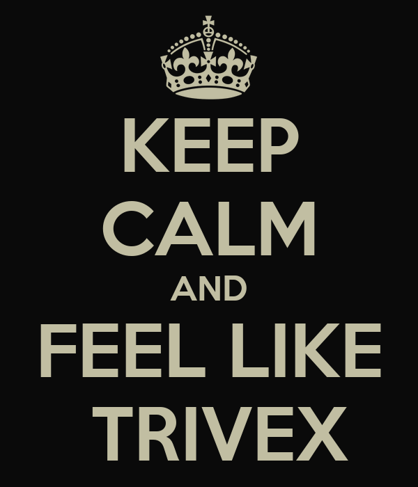 KEEP CALM AND FEEL LIKE  TRIVEX