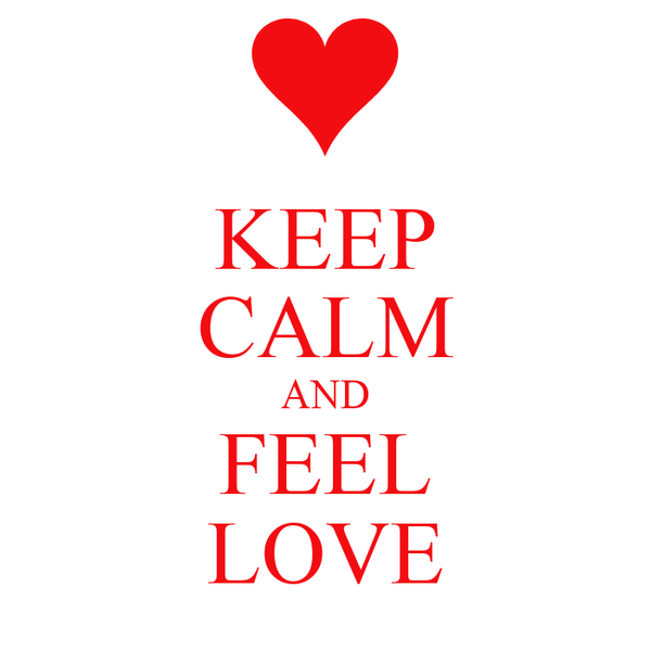 KEEP CALM AND FEEL LOVE