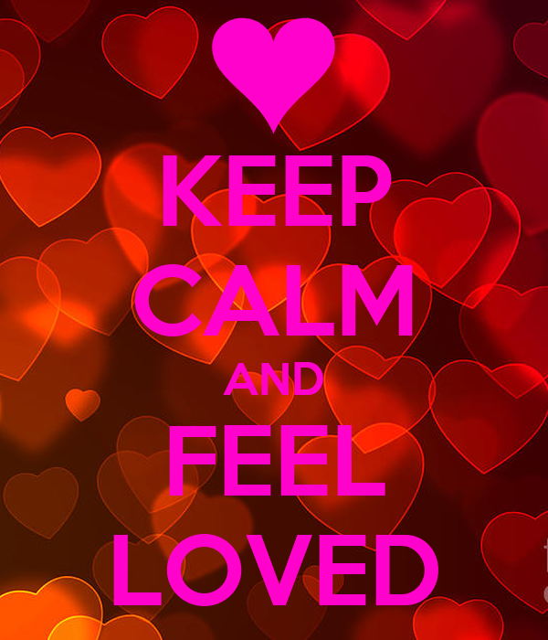 KEEP CALM AND FEEL LOVED