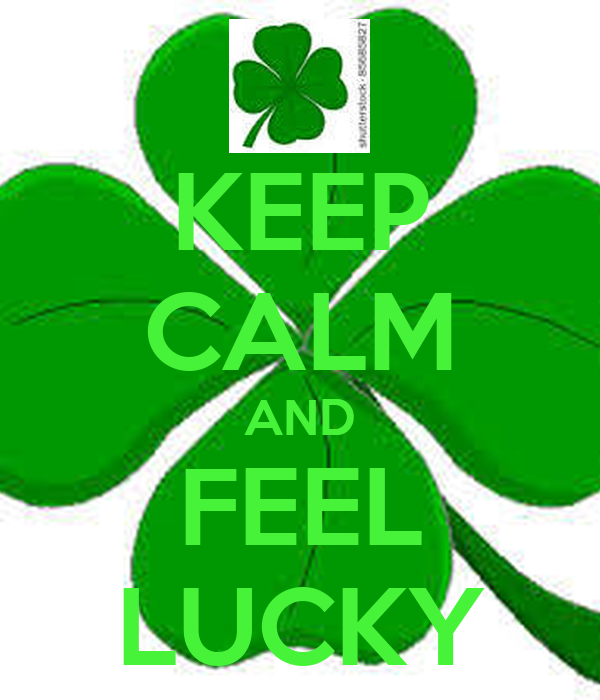 KEEP CALM AND FEEL LUCKY