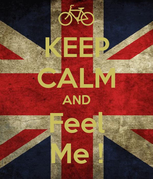 KEEP CALM AND Feel Me !