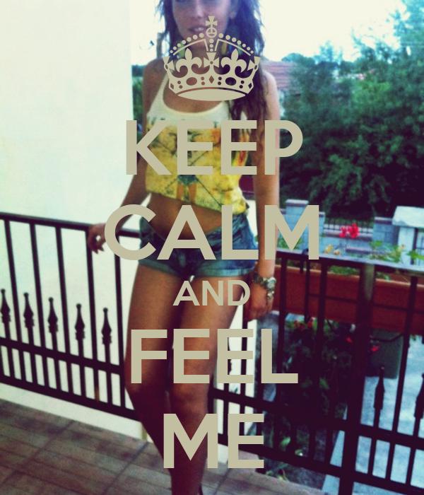 KEEP CALM AND FEEL ME