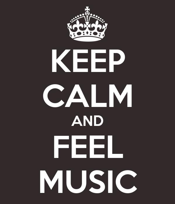 KEEP CALM AND FEEL MUSIC