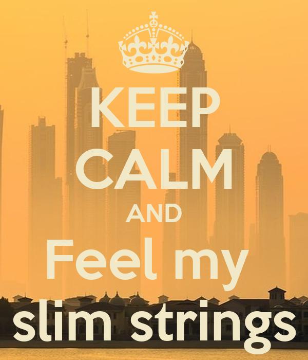 KEEP CALM AND Feel my  slim strings