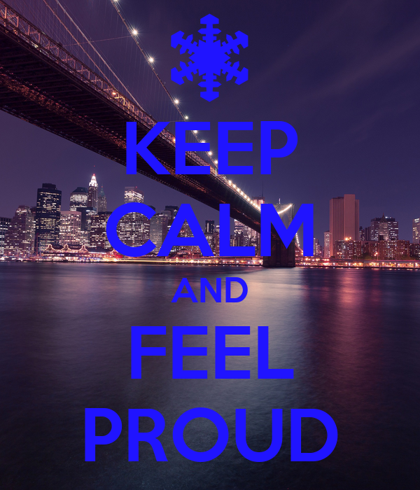 KEEP CALM AND FEEL PROUD