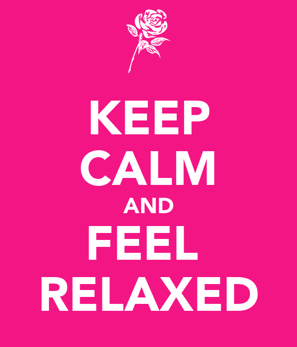 KEEP CALM AND FEEL  RELAXED