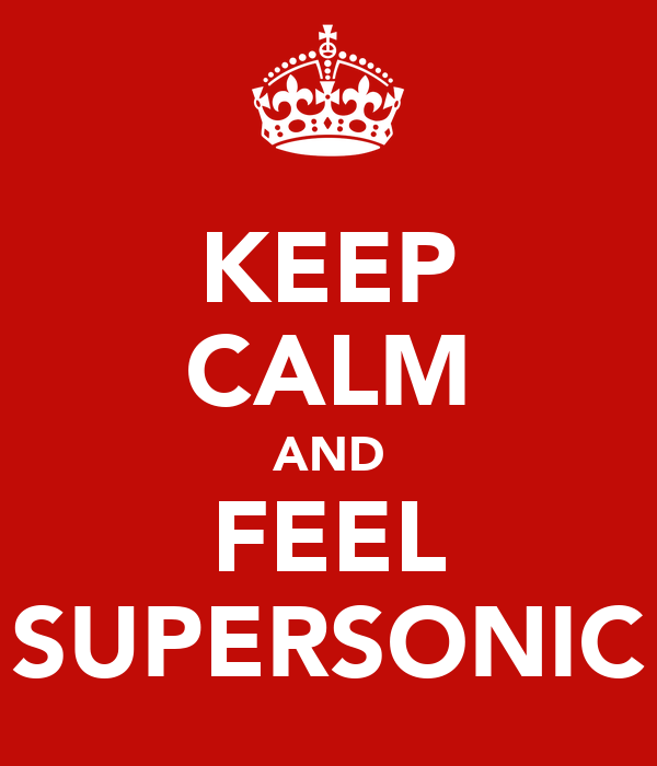 KEEP CALM AND FEEL SUPERSONIC