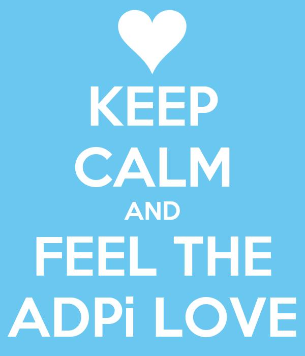 KEEP CALM AND FEEL THE ADPi LOVE