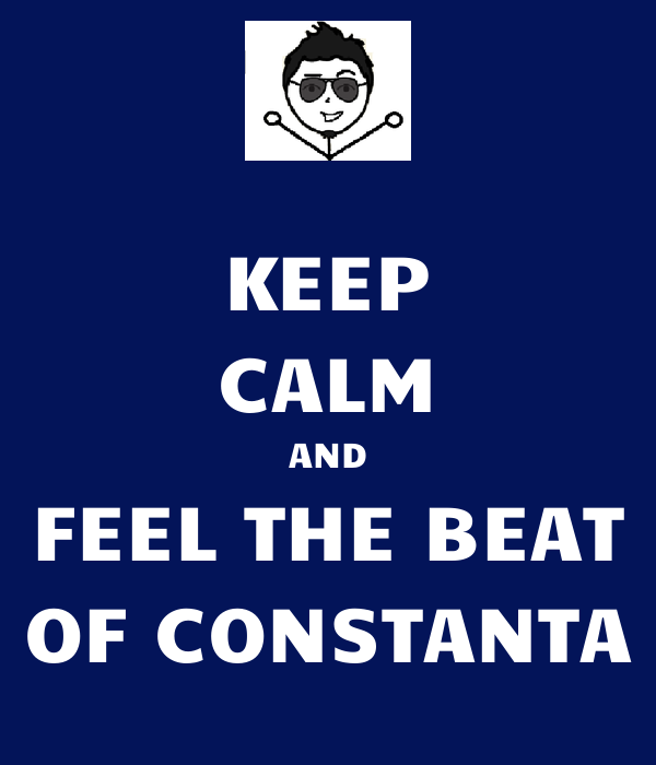 KEEP CALM AND FEEL THE BEAT OF CONSTANTA