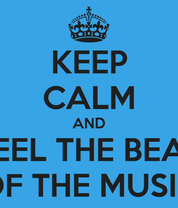 KEEP CALM AND FEEL THE BEAT OF THE MUSIC