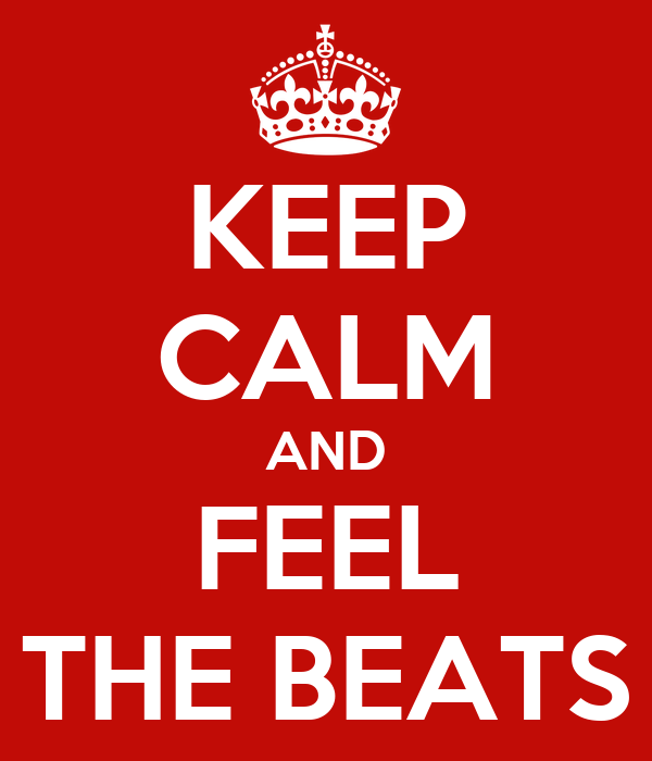 KEEP CALM AND FEEL THE BEATS