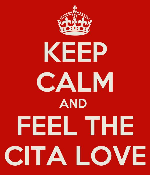 KEEP CALM AND  FEEL THE CITA LOVE