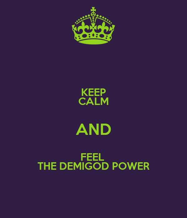 KEEP CALM AND FEEL  THE DEMIGOD POWER