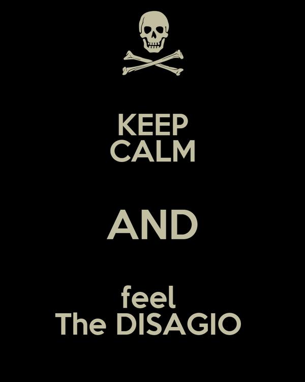 KEEP CALM AND feel  The DISAGIO
