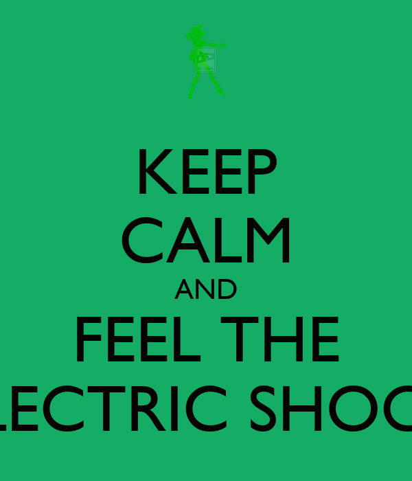 KEEP CALM AND FEEL THE ELECTRIC SHOCK