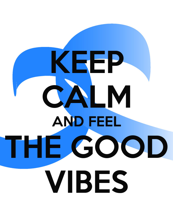 KEEP CALM AND FEEL THE GOOD VIBES