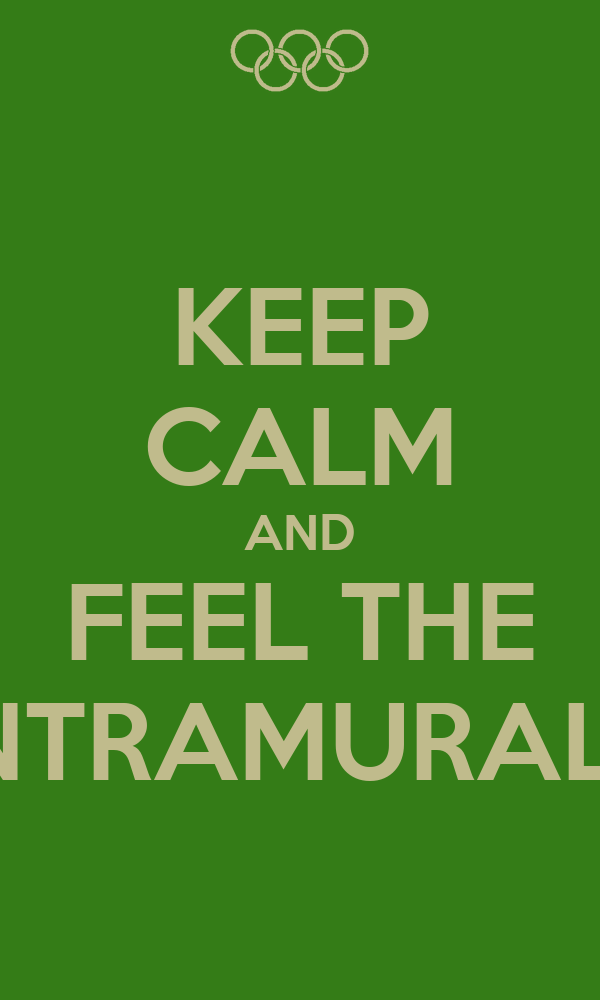 KEEP CALM AND FEEL THE INTRAMURALS