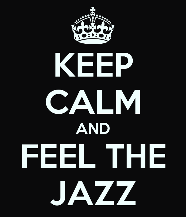 KEEP CALM AND FEEL THE JAZZ