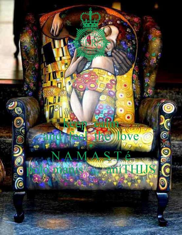 keep  calm and  feel  the  love ♥ N A M A S T é polo manis  ...  aniTHIJS